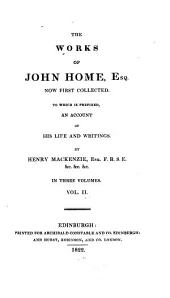 The Works of John Home, Esq: Now First Collected. To which is Prefixed an Account of His Life and Writings by Henry Mackenzie, Volume 2