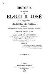 Historia de reinado de el-rei D. José e da administração do marquez de Pombal: precedida de uma breve notícia dos antecedentes reinados, a começar no de el-rei D. João IV, em 1640, Volume 2