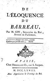 De l'eloquence du barreau, par m. Gin, sécretaire du roi, avocat au Parlement