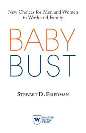 Baby Bust: New Choices for Men and Women in Work and Family