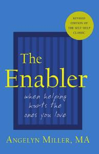 The Enabler  When Helping Hurts the Ones You Love Book