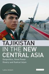 Tajikistan in the New Central Asia: Geopolitics, Great Power Rivalry and Radical Islam