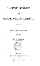 L. Annaei Senecae libri De beneficiis et De clementia, recens. M.C. Gertz