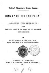 Organic Chemistry: Adapted for Students for Use in Science Classes and Higher and Middle Class Schools