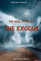 The Real Story of the Exodus: Examining the Historic Truth Behind the Hebrew Exodus