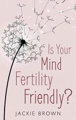 Is Your Mind Fertility-Friendly?