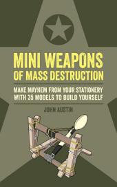 Mini Weapons of Mass Destruction: Make mayhem from your stationery with 35 models to build yourself