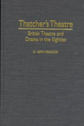 Thatcher's Theatre: British Theatre and Drama in the Eighties