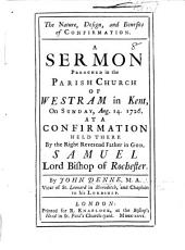 The Nature, Design, and Benefits of Confirmation. A Sermon Preached in the Parish Church of Westram ... on Sunday, Aug. 14, 1726. at a Confirmation Held There by the Right Reverend Father in God, Samuel Lord Bishop of Rochester