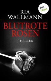 Blutrote Rosen: Thriller