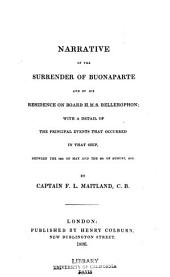 Narrative of the surrender of Buonaparte and of his residence on board H. M. S. Bellerophon: with a detail of the principal events that occurred in that ship, between the 24th of May and the 8th of August, 1815