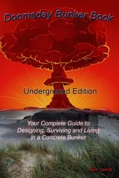 Doomsday Bunker Book: Your Complete Guide to Designing, Surviving and Living in an Underground Concrete Bunker, and for When TSHTF