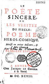 Le poëte sincère, ou les véritez du siècle : poëme héroï-comique divisé en treize discours, & dix chants. Premiere édition