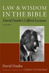 Law and Wisdom in the Bible: David Daube's Gifford Lectures, Volume 2