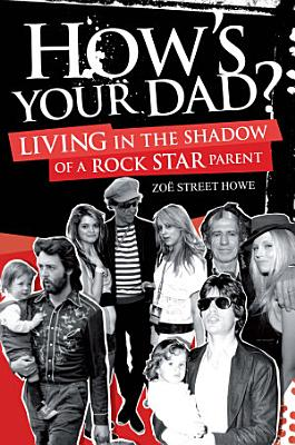 How s Your Dad   Living in the Shadow of a Rock Star Parent