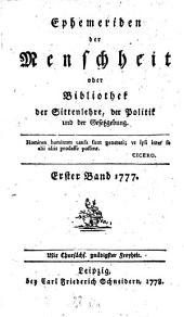 Ephemeriden der Menschheit oder Bibliothek der Sittenlehre, der Politik und der Gesetzgebung: 1777,1/2