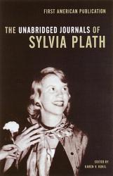 The Unabridged Journals Of Sylvia Plath Book PDF
