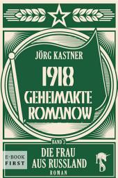 1918 – Geheimakte Romanow: Band 3: Die Frau aus Russland