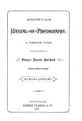 American Manual of Phonography: a Complete Guide to the Acquisition of Pitman's Phonetic Shorthand ...
