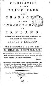 A Vindication of the Principles and Character of the Presbyterians of Ireland: Addressed to the Bishop of Cloyne, in Answer to His Book, Entitled, The Present State of the Church of Ireland. The Second Edition. By William Campbell, Volume 1