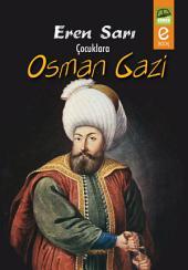 Çocuklara Osman Gazi: Hiçbir ağaç köksüz değildi. Osmanlı da işte o gün o kökten yeşerdi...