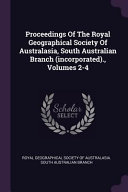 Proceedings of the Royal Geographical Society of Australasia  South Australian Branch  Incorporated   PDF