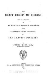 The Graft Theory of Disease: Being an Application of Mr. Darwin's Hypothesis of Pangenesis to the Explanation of the Phenomena of the Zymotic Diseases