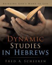 Dynamic Studies in Hebrews: Bringing God's Word to Life