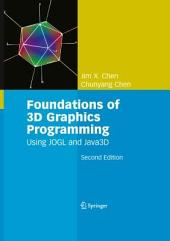 Foundations of 3D Graphics Programming: Using JOGL and Java3D, Edition 2