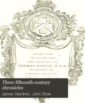 Three Fifteenth-century Chronicles: With Historical Memoranda by John Stowe, the Antiquary, and Contemporary Notes of Occurances Written by Him in the Reign of Queen Elizabeth, Volume 28