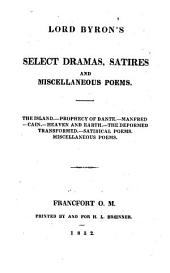Select Works: Lord Byron's select dramas, satires and miscellaneous poems : the Island, Prophecy of Dante, Manfred, Cain, Heaven and earth, the deformed transformed, satirical poems, miscellaneous poems, Volume 3