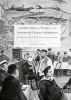 People  Place and Power on the Nineteenth Century Waterfront PDF