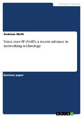 Voice over IP (VoIP), a recent advance in networking technology