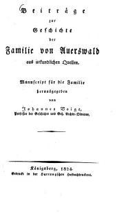Beiträge zur Geschichte der Familie von Auerswald aus urkundlichen Quellen: Manuscript für die Familie herausgegeben