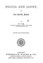 """Sylvia and Janet; or, Too quickly judged. By A. C. D. author of """"Aggesden Vicarage"""" ... With illustrations"""