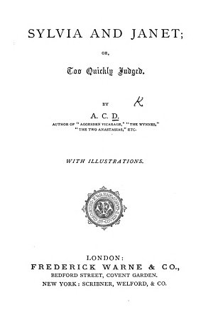 Sylvia and Janet  or  Too quickly judged  By A  C  D  author of    Aggesden Vicarage        With illustrations
