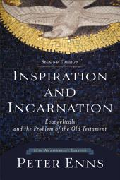 Inspiration and Incarnation: Evangelicals and the Problem of the Old Testament, Edition 2