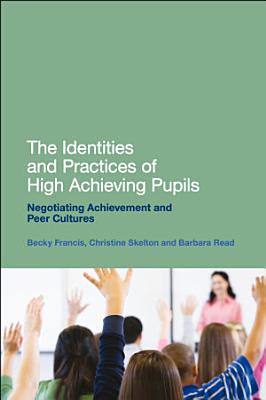 The Identities and Practices of High Achieving Pupils PDF
