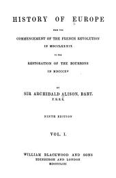 History of Europe from the Commencement of the French Revolution in 1789 to the Restoration of the Bourbons in 1815: Volume 1