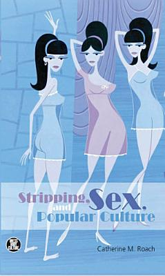 Stripping  Sex  and Popular Culture