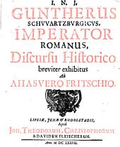 Guntherus Schwartzburgicus, Imperator Romanus, discursu historico breviter exhibitus
