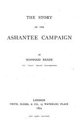 The Story of the Ashantee Campaign: Volume 1