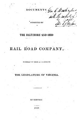 Documents submitted by the Baltimore and Ohio Railroad Company  in behalf of their application to the Legislature of Virginia   With the reports of J  Knight  chief engineer   PDF