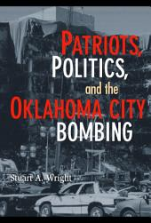 Patriots, Politics, and the Oklahoma City Bombing