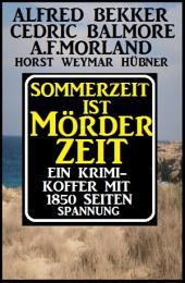 Sommerzeit ist Mörderzeit: Ein Krimi-Koffer mit 1850 Seiten Spannung