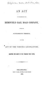 An Act to Incorporate the Hempfield Rail Road Company: With the Supplements Thereto, and the Act of the Virginia Legislature, Granting the Right of Way Through that State