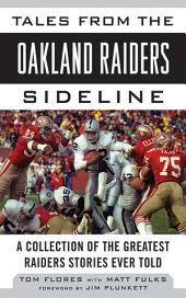 Tales from the Oakland Raiders Sideline: A Collection of the Greatest Raiders Stories Ever Told