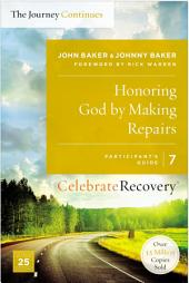 Honoring God by Making Repairs: The Journey Continues, Participant's Guide 7: A Recovery Program Based on Eight Principles from the Beatitudes