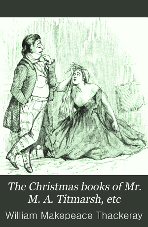 The Christmas Books of Mr. M. A. Titmarsh, Etc
