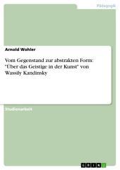 """Vom Gegenstand zur abstrakten Form: """"Über das Geistige in der Kunst"""" von Wassily Kandinsky"""
